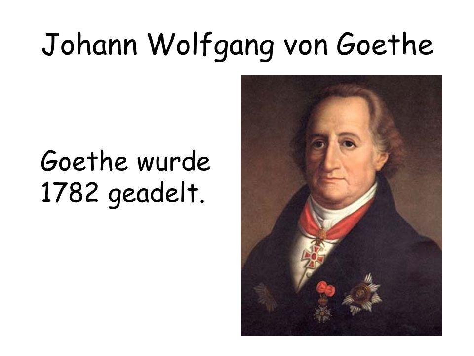 Johann Wolfgang von Goethe Goethe wurde 1782 geadelt.