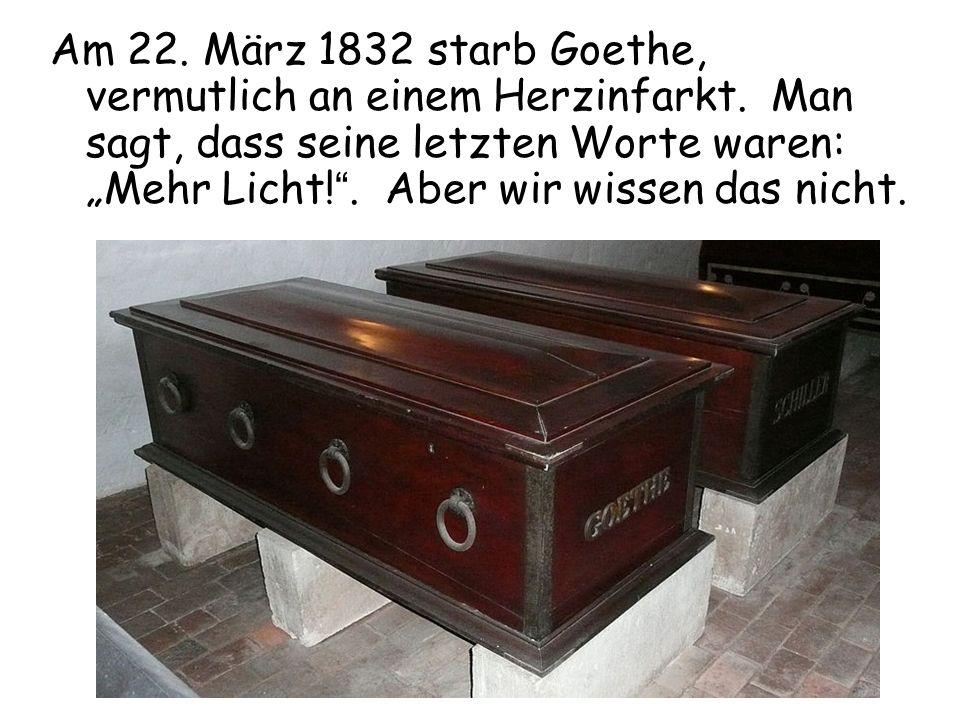 """Am 22. März 1832 starb Goethe, vermutlich an einem Herzinfarkt. Man sagt, dass seine letzten Worte waren: """"Mehr Licht!"""". Aber wir wissen das nicht."""