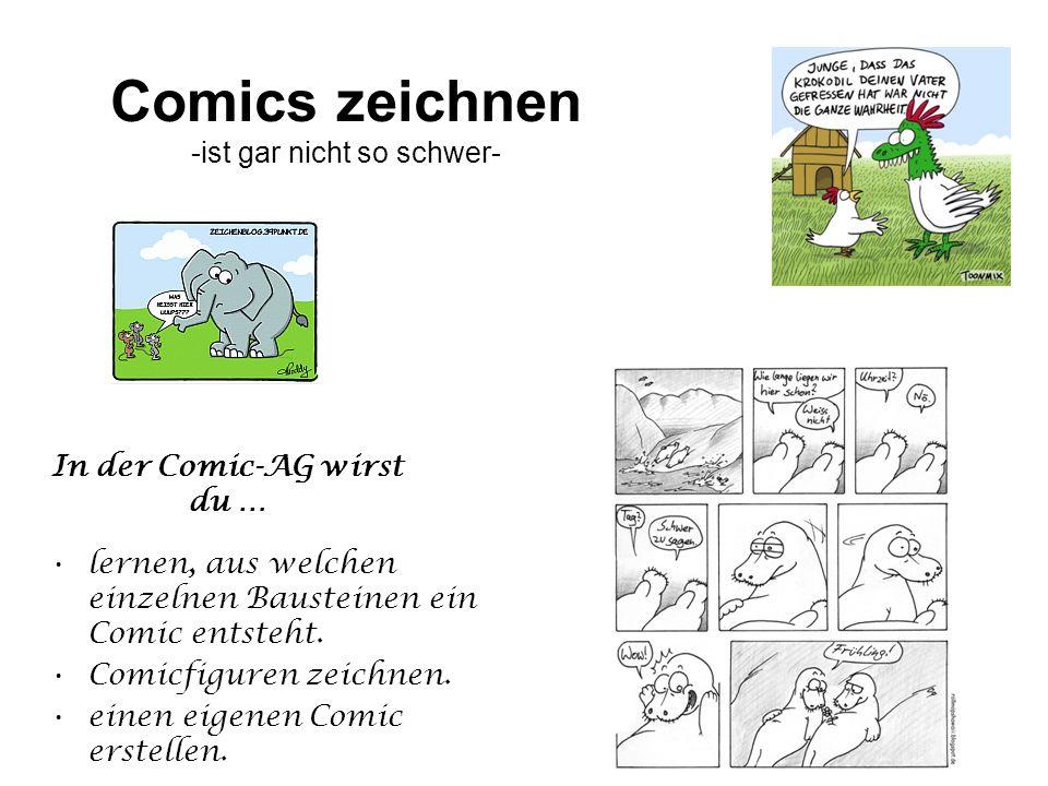 Comics zeichnen -ist gar nicht so schwer- In der Comic-AG wirst du … lernen, aus welchen einzelnen Bausteinen ein Comic entsteht. Comicfiguren zeichne