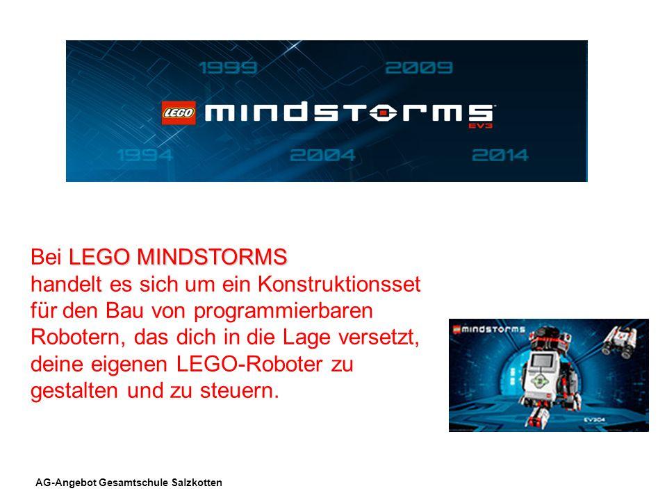 AG-Angebot Gesamtschule Salzkotten LEGO MINDSTORMS Bei LEGO MINDSTORMS handelt es sich um ein Konstruktionsset für den Bau von programmierbaren Robote