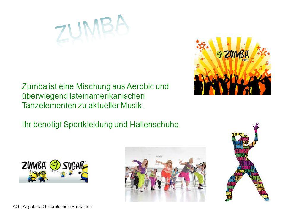 AG - Angebote Gesamtschule Salzkotten Zumba ist eine Mischung aus Aerobic und überwiegend lateinamerikanischen Tanzelementen zu aktueller Musik.