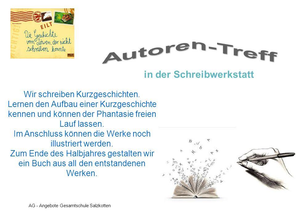 AG - Angebote Gesamtschule Salzkotten Wir schreiben Kurzgeschichten. Lernen den Aufbau einer Kurzgeschichte kennen und können der Phantasie freien Lau