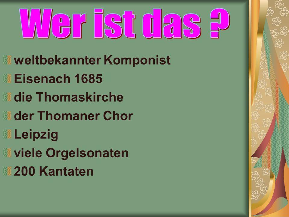 weltbekannter Komponist Eisenach 1685 die Thomaskirche der Thomaner Chor Leipzig viele Orgelsonaten 200 Kantaten