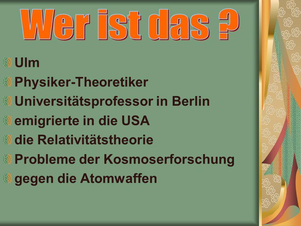 Ulm Physiker-Theoretiker Universitätsprofessor in Berlin emigrierte in die USA die Relativitätstheorie Probleme der Kosmoserforschung gegen die Atomwaffen