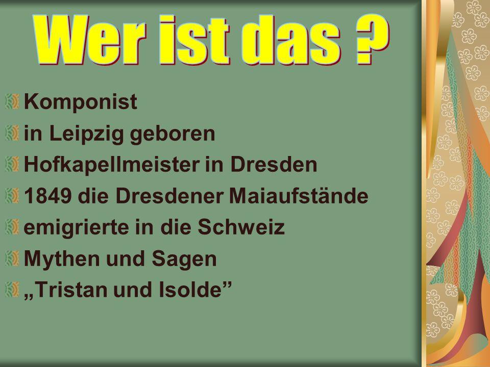 """Komponist in Leipzig geboren Hofkapellmeister in Dresden 1849 die Dresdener Maiaufstände emigrierte in die Schweiz Mythen und Sagen """"Tristan und Isolde"""