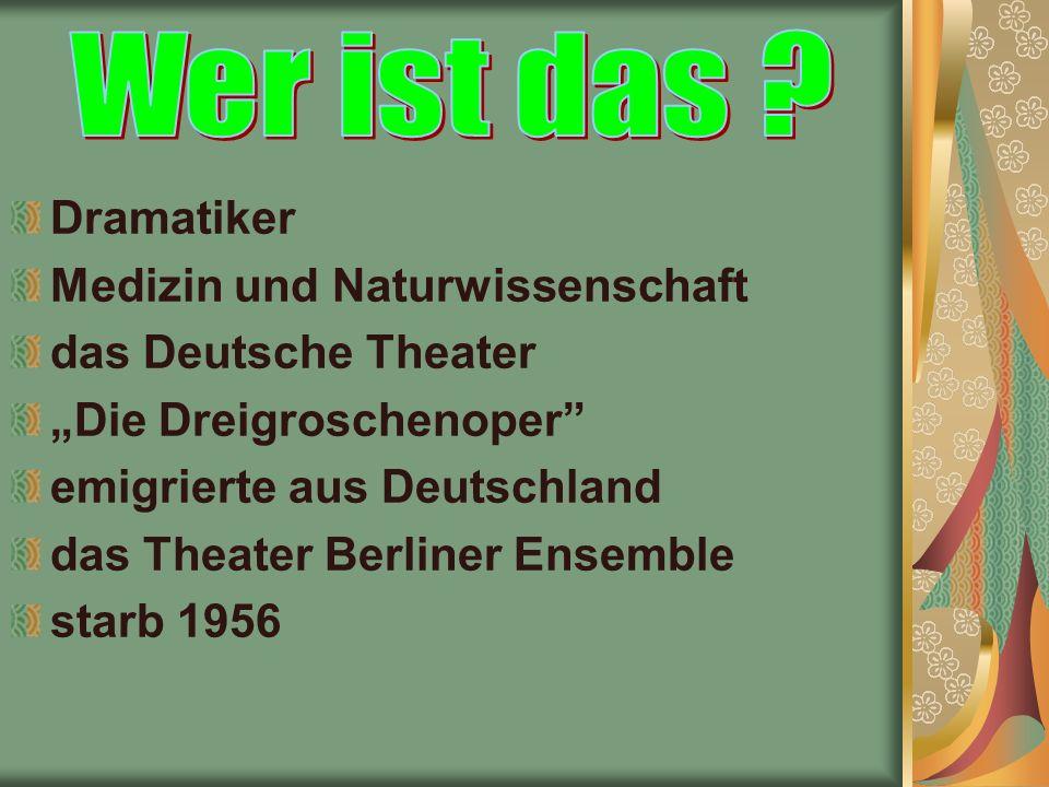 """Dramatiker Medizin und Naturwissenschaft das Deutsche Theater """"Die Dreigroschenoper emigrierte aus Deutschland das Theater Berliner Ensemble starb 1956"""