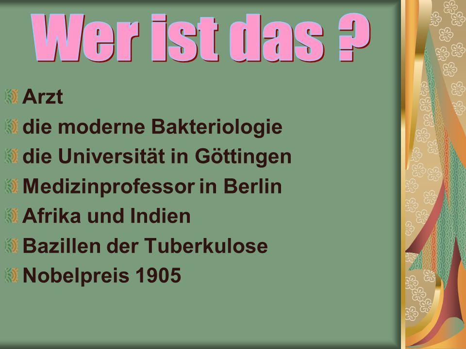 Arzt die moderne Bakteriologie die Universität in Göttingen Medizinprofessor in Berlin Afrika und Indien Bazillen der Tuberkulose Nobelpreis 1905