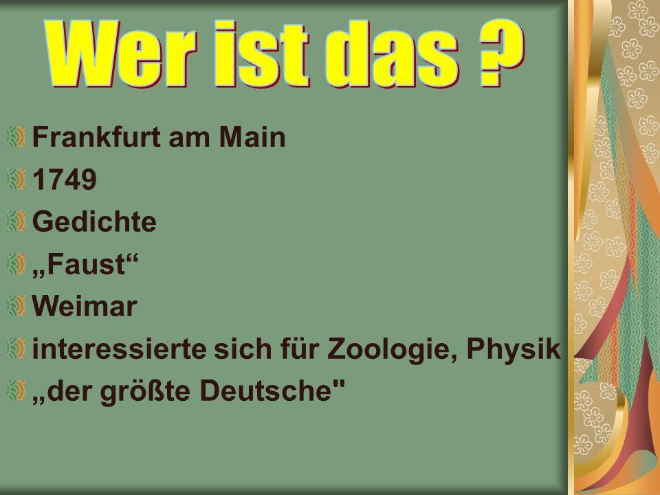 """Frankfurt am Main 1749 Gedichte """"Faust Weimar interessierte sich für Zoologie, Physik """"der größte Deutsche"""