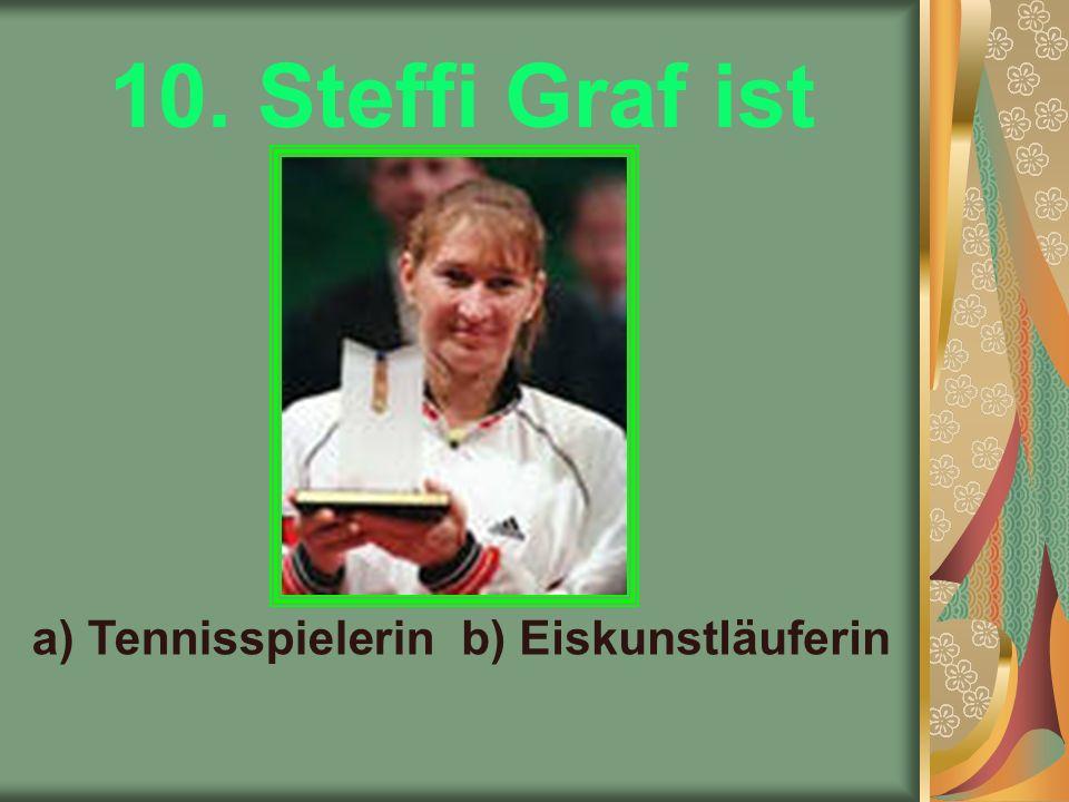 10. Steffi Graf ist b) Eiskunstläuferina) Tennisspielerin
