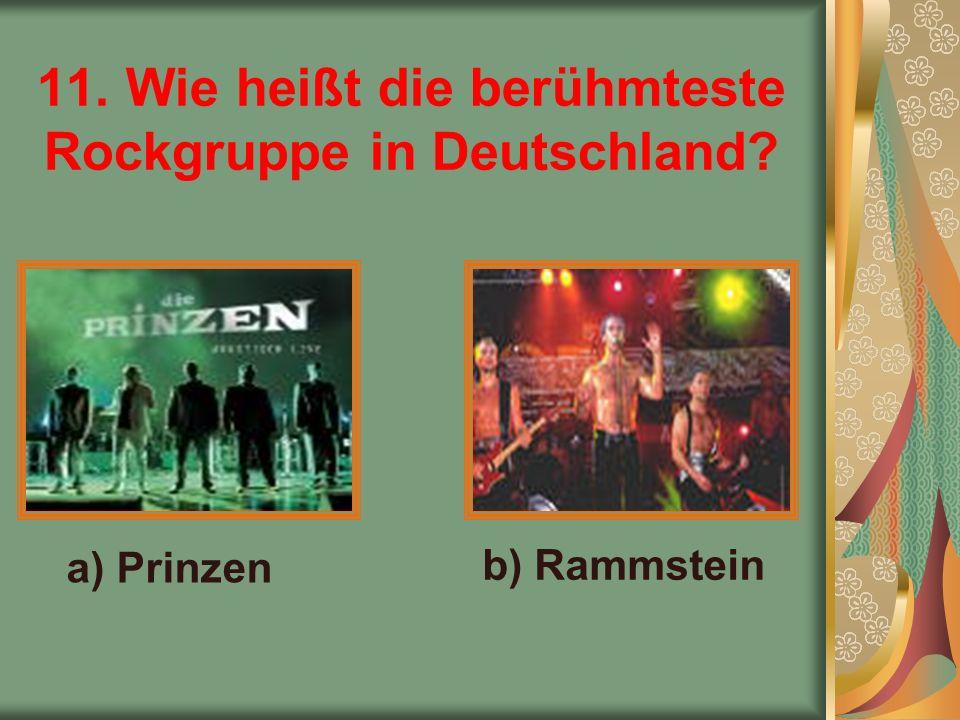 11. Wie heißt die berühmteste Rockgruppe in Deutschland a) Prinzen b) Rammstein