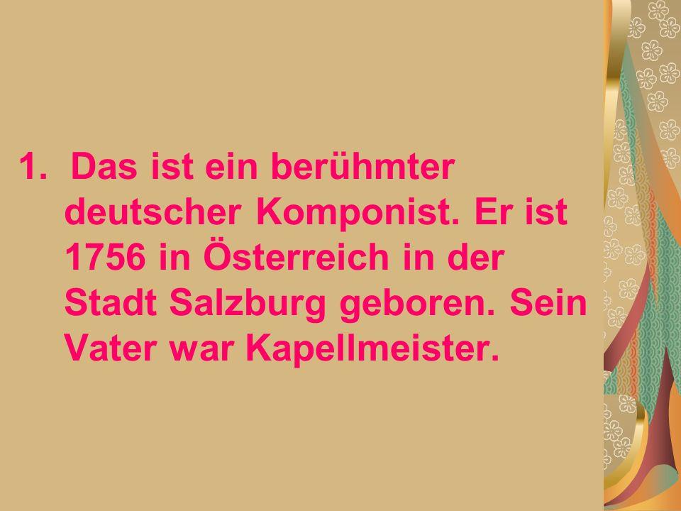 1. Das ist ein berühmter deutscher Komponist.