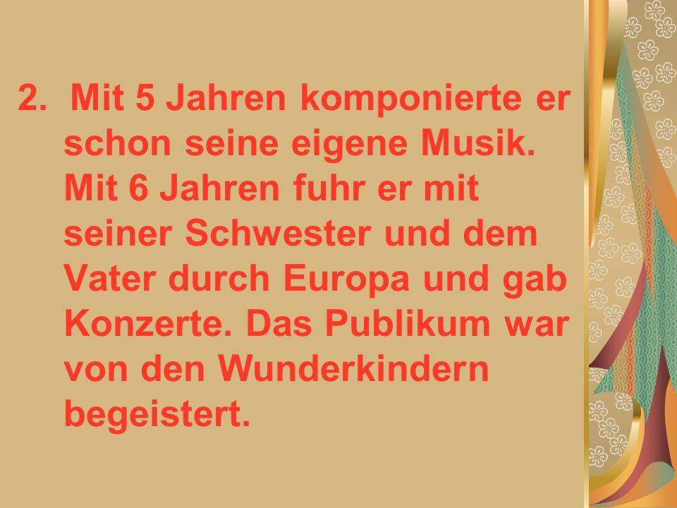 2. Mit 5 Jahren komponierte er schon seine eigene Musik.