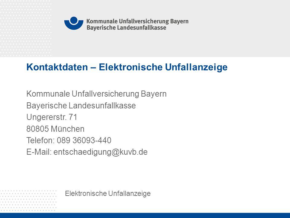 Kontaktdaten – Elektronische Unfallanzeige Elektronische Unfallanzeige Kommunale Unfallversicherung Bayern Bayerische Landesunfallkasse Ungererstr. 71