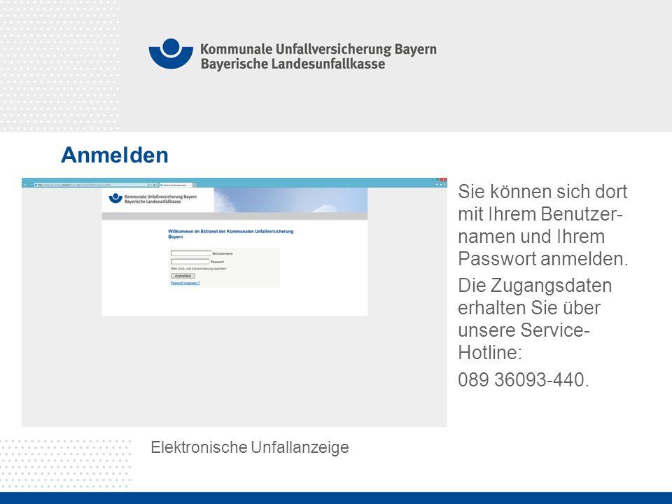 Anmelden Elektronische Unfallanzeige Sie können sich dort mit Ihrem Benutzer- namen und Ihrem Passwort anmelden. Die Zugangsdaten erhalten Sie über un