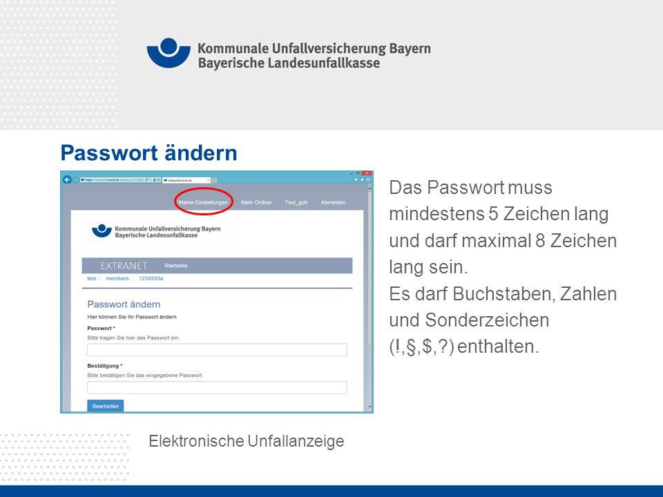 Passwort ändern Elektronische Unfallanzeige Das Passwort muss mindestens 5 Zeichen lang und darf maximal 8 Zeichen lang sein.