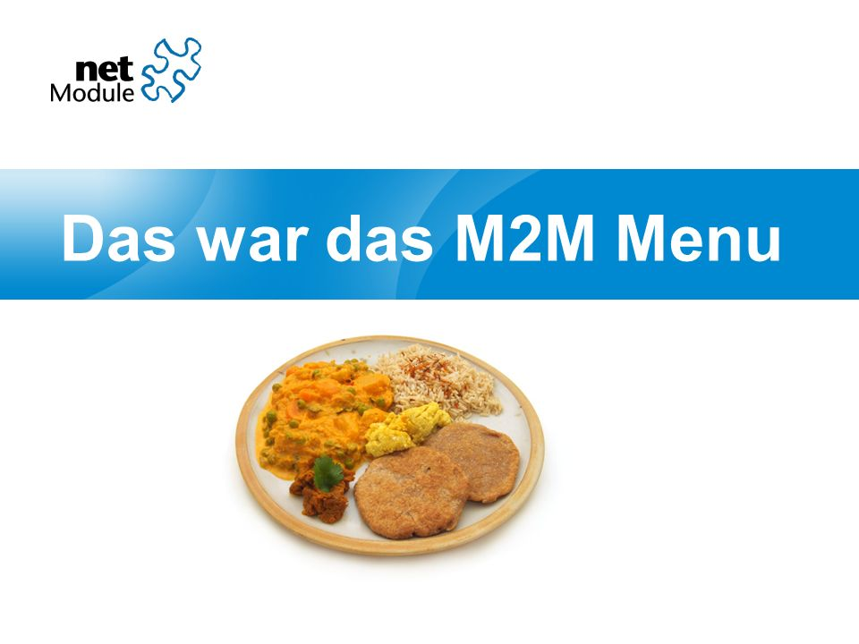 Thank You. Das war das M2M Menu