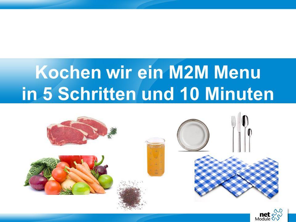 Kochen wir ein M2M Menu in 5 Schritten und 10 Minuten