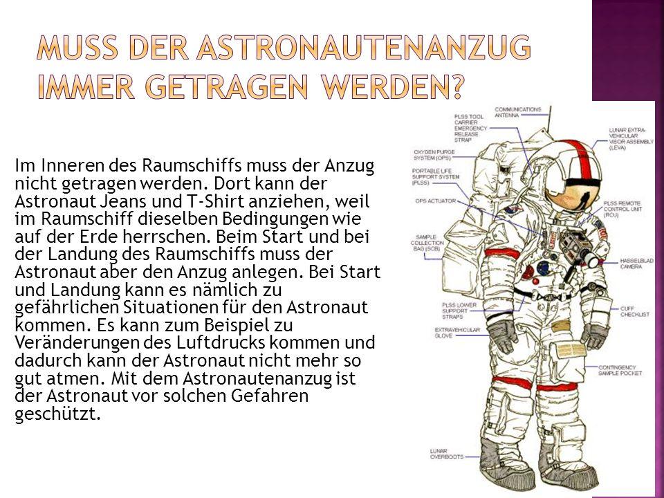 Im Inneren des Raumschiffs muss der Anzug nicht getragen werden. Dort kann der Astronaut Jeans und T-Shirt anziehen, weil im Raumschiff dieselben Bedi