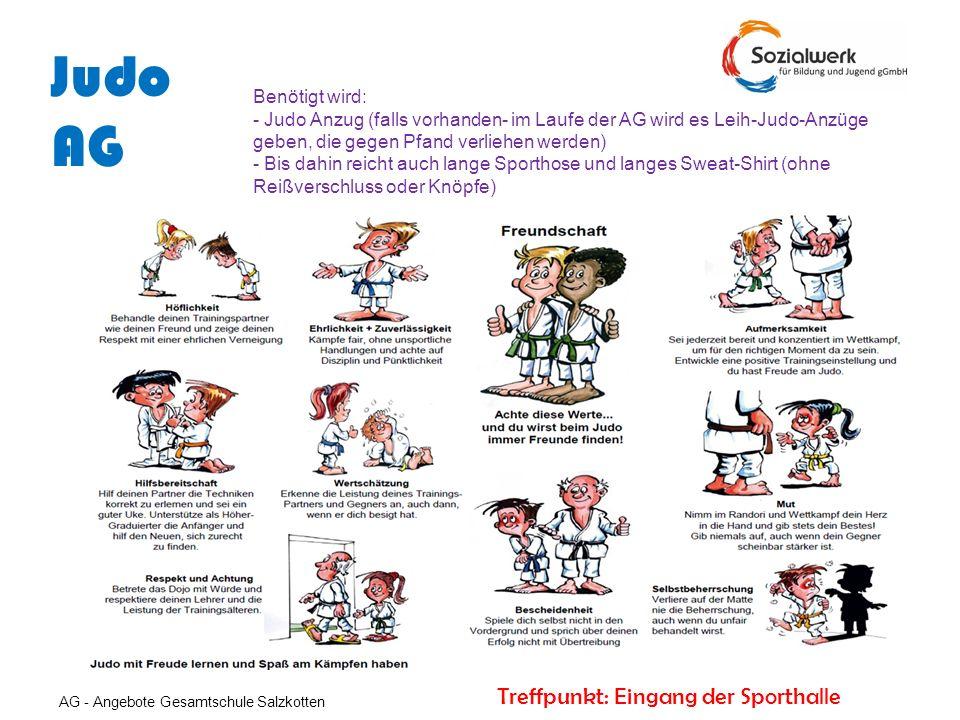 AG - Angebote Gesamtschule Salzkotten Treffpunkt: Eingang der Sporthalle Judo AG Benötigt wird: - Judo Anzug (falls vorhanden- im Laufe der AG wird es
