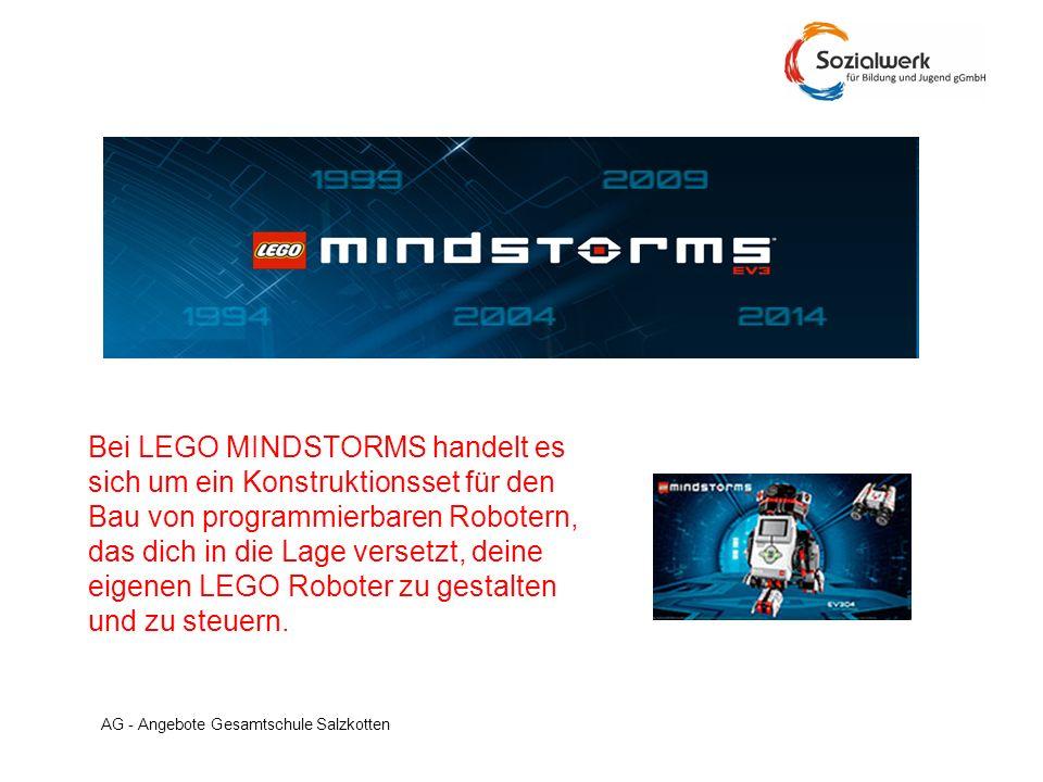 AG - Angebote Gesamtschule Salzkotten Bei LEGO MINDSTORMS handelt es sich um ein Konstruktionsset für den Bau von programmierbaren Robotern, das dich