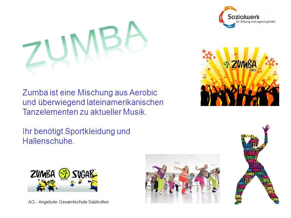AG - Angebote Gesamtschule Salzkotten Zumba ist eine Mischung aus Aerobic und überwiegend lateinamerikanischen Tanzelementen zu aktueller Musik. Ihr b