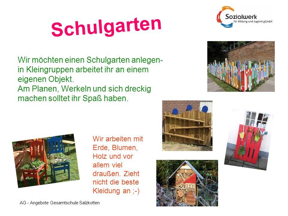 AG - Angebote Gesamtschule Salzkotten Schulgarten Wir möchten einen Schulgarten anlegen- in Kleingruppen arbeitet ihr an einem eigenen Objekt. Am Plan