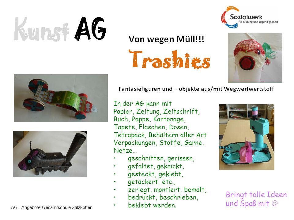 AG - Angebote Gesamtschule Salzkotten In der AG kann mit Papier, Zeitung, Zeitschrift, Buch, Pappe, Kartonage, Tapete, Flaschen, Dosen, Tetrapack, Beh