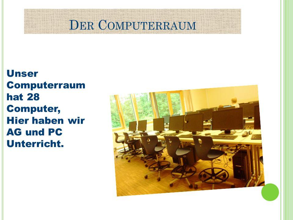 D ER C OMPUTERRAUM Unser Computerraum hat 28 Computer, Hier haben wir AG und PC Unterricht.
