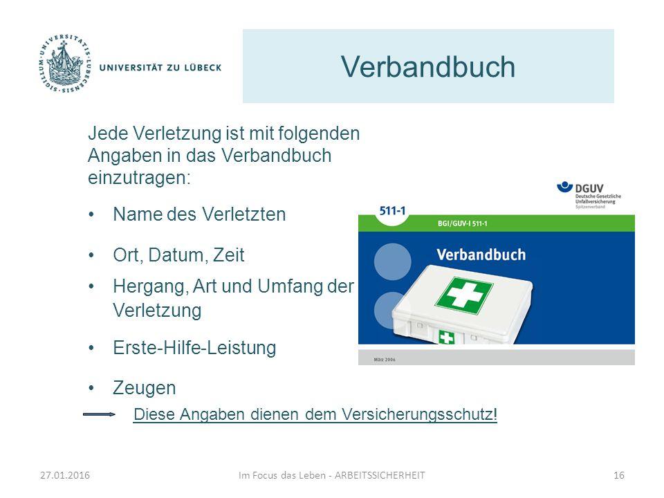 Verbandbuch Im Focus das Leben - ARBEITSSICHERHEIT16 Jede Verletzung ist mit folgenden Angaben in das Verbandbuch einzutragen: Name des Verletzten Ort