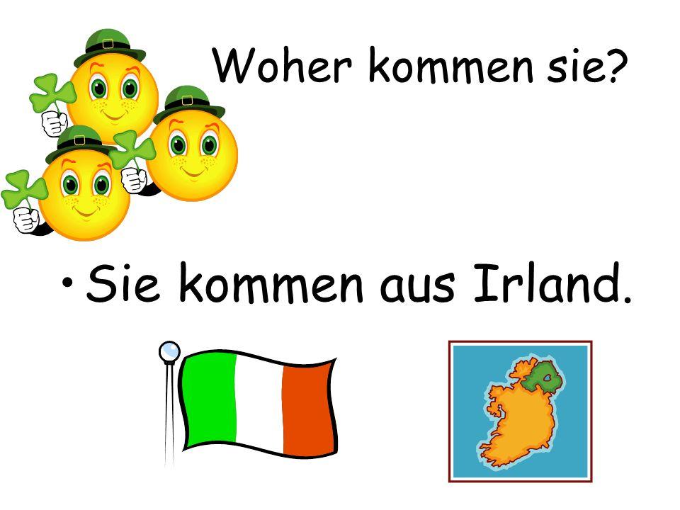 Woher kommen sie? Sie kommen aus Irland.