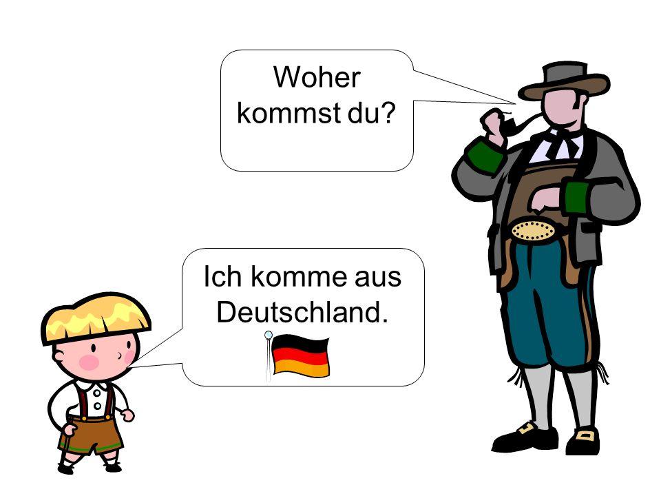 Ich komme aus Deutschland. Woher kommst du?
