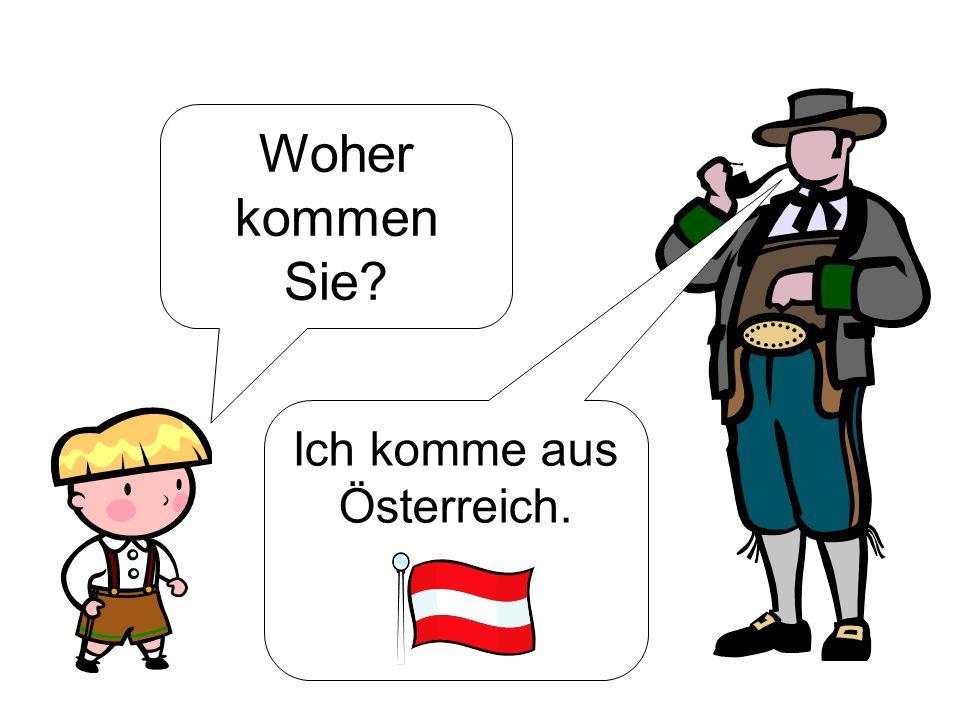 Woher kommen Sie? Ich komme aus Österreich.