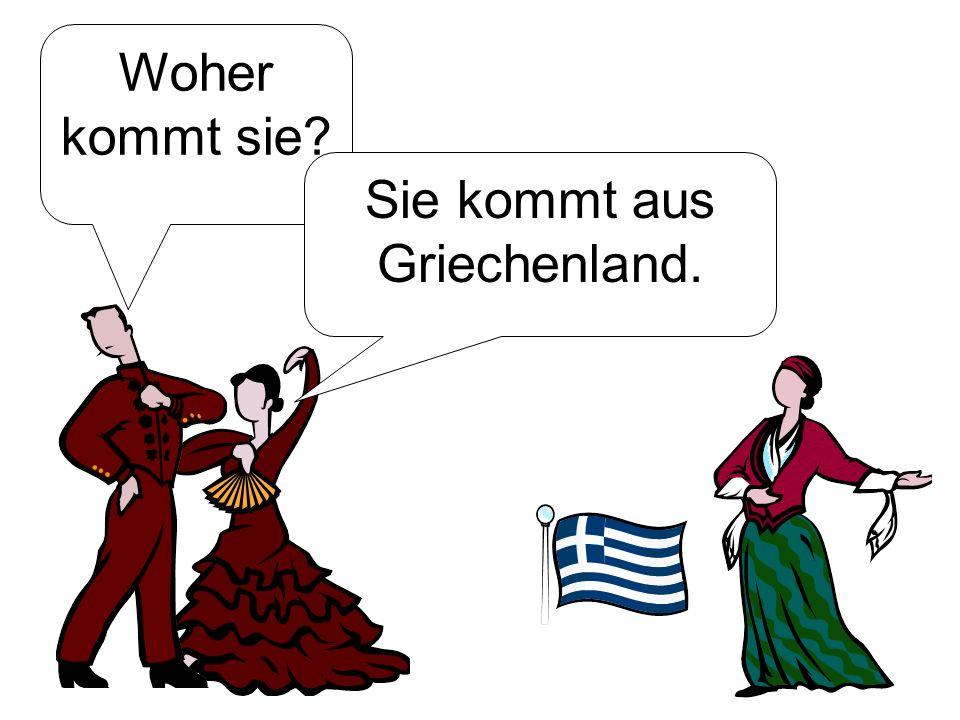 Woher kommt sie? Sie kommt aus Griechenland.