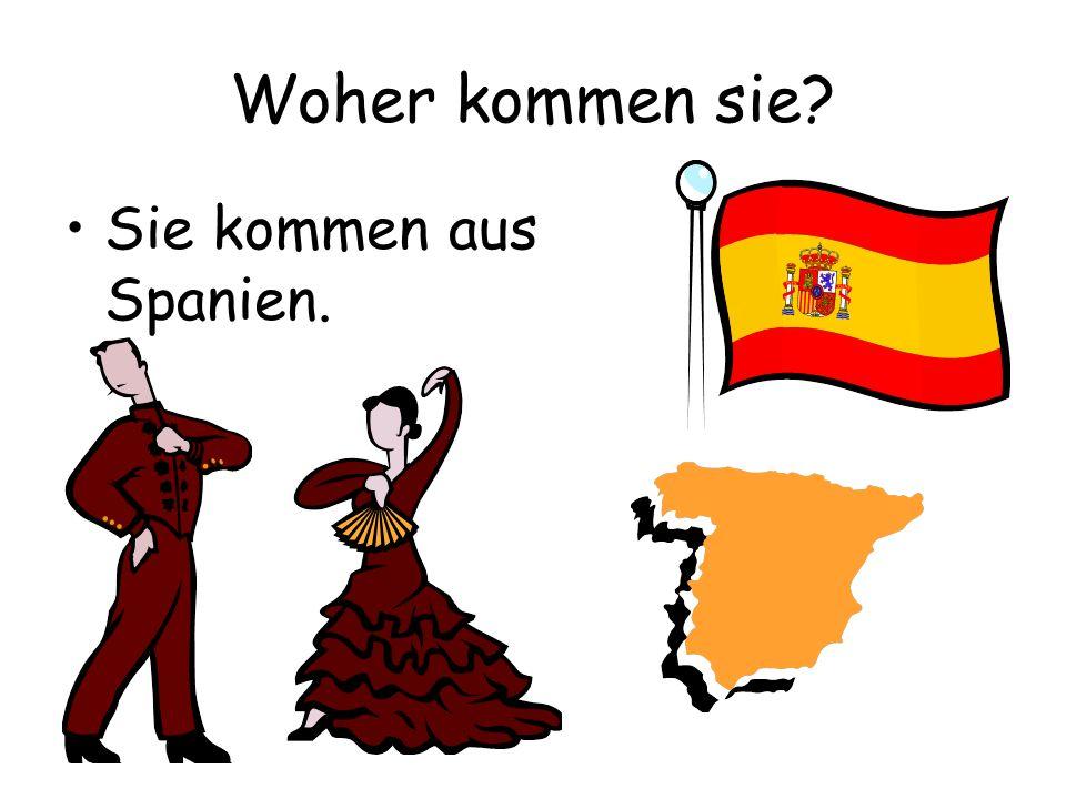 Woher kommen sie? Sie kommen aus Spanien.