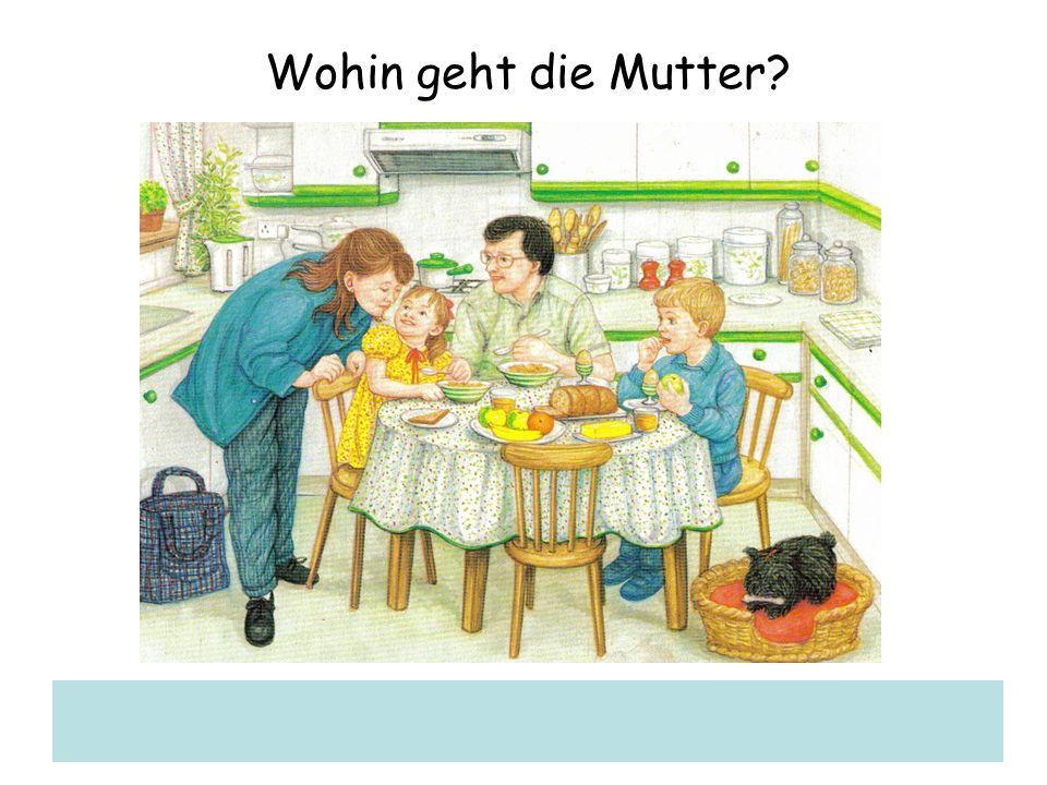 Wohin geht die Mutter?