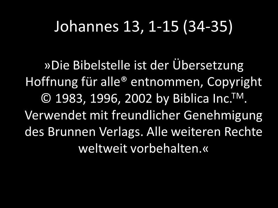 Johannes 13, 1-15 (34-35) »Die Bibelstelle ist der Übersetzung Hoffnung für alle® entnommen, Copyright © 1983, 1996, 2002 by Biblica Inc.