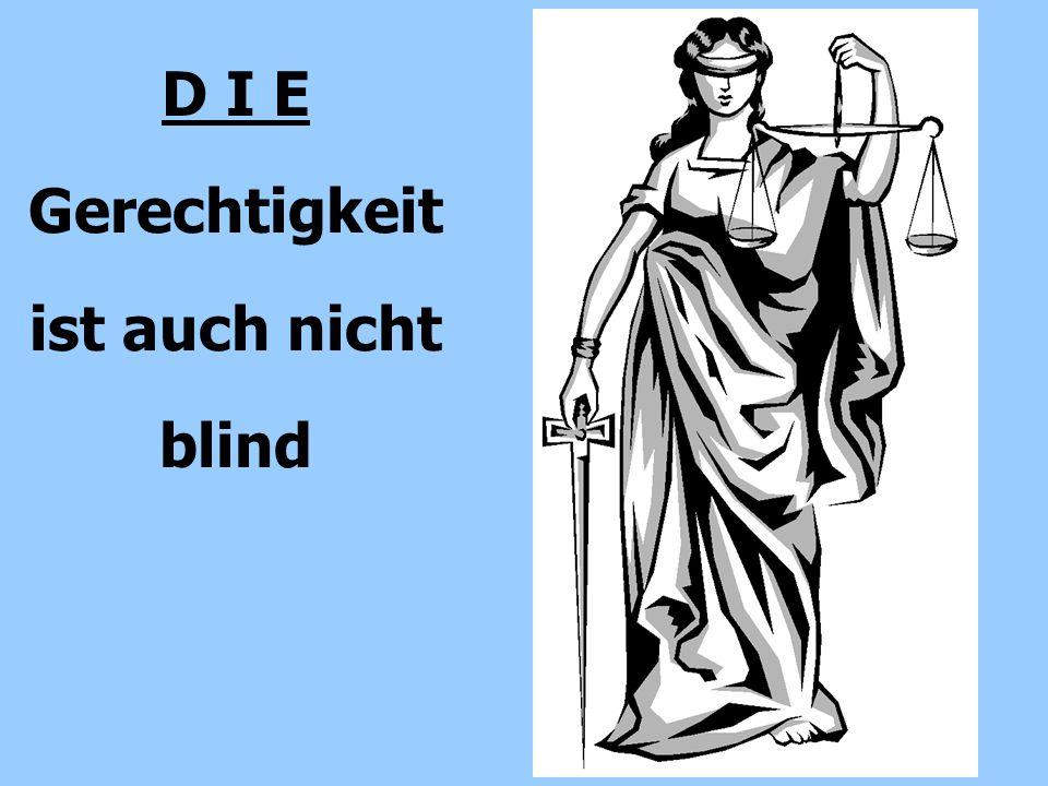 D I E Gerechtigkeit ist auch nicht blind