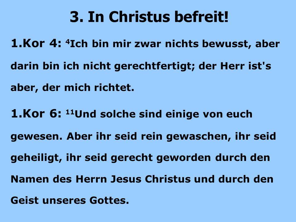 1.Kor 4: 4 Ich bin mir zwar nichts bewusst, aber darin bin ich nicht gerechtfertigt; der Herr ist s aber, der mich richtet.