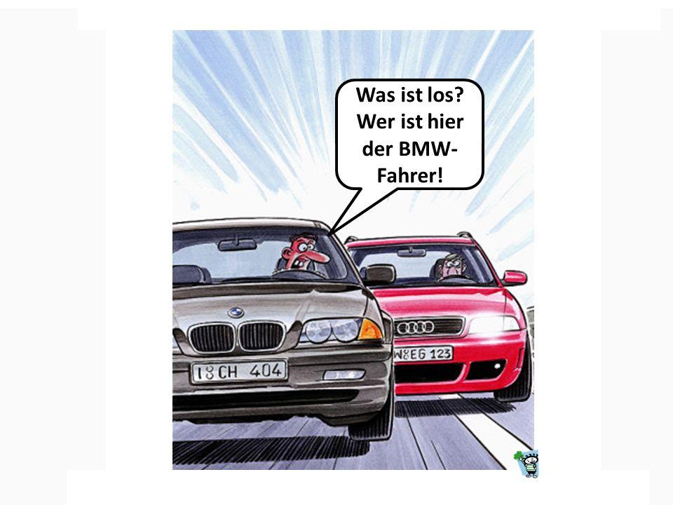 Was ist los? Wer ist hier der BMW- Fahrer!