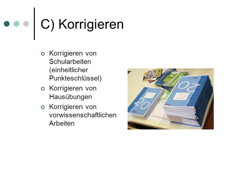 C) Korrigieren Korrigieren von Schularbeiten (einheitlicher Punkteschlüssel) Korrigieren von Hausübungen Korrigieren von vorwissenschaftlichen Arbeiten