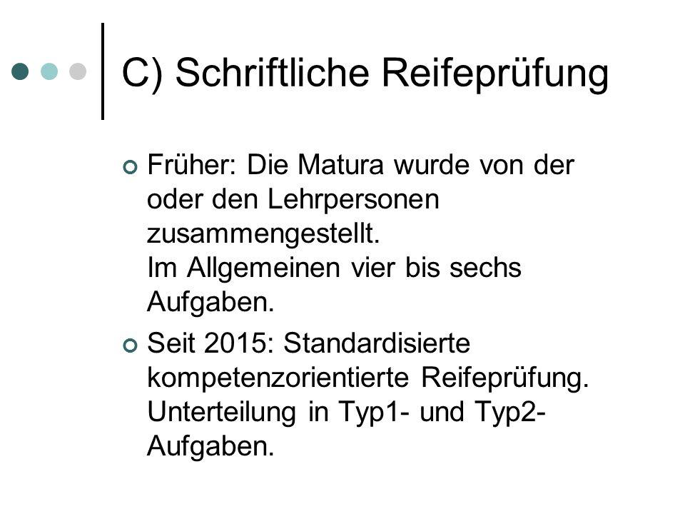C) Schriftliche Reifeprüfung Früher: Die Matura wurde von der oder den Lehrpersonen zusammengestellt.