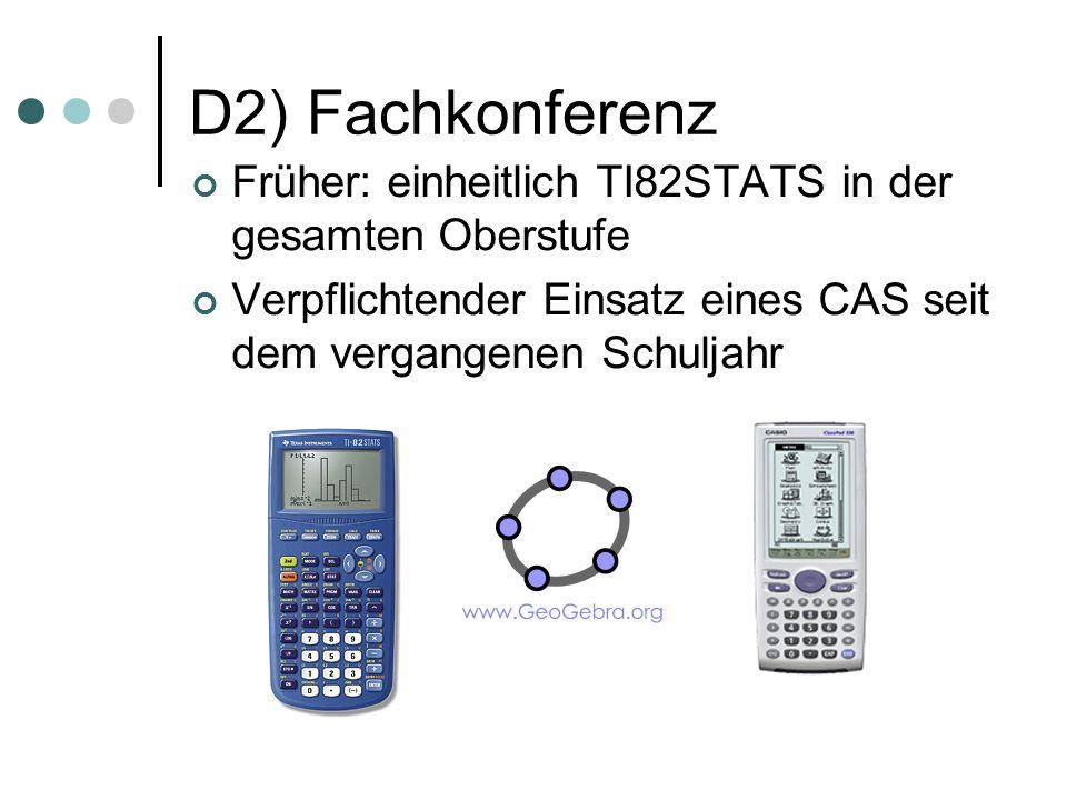 D2) Fachkonferenz Früher: einheitlich TI82STATS in der gesamten Oberstufe Verpflichtender Einsatz eines CAS seit dem vergangenen Schuljahr