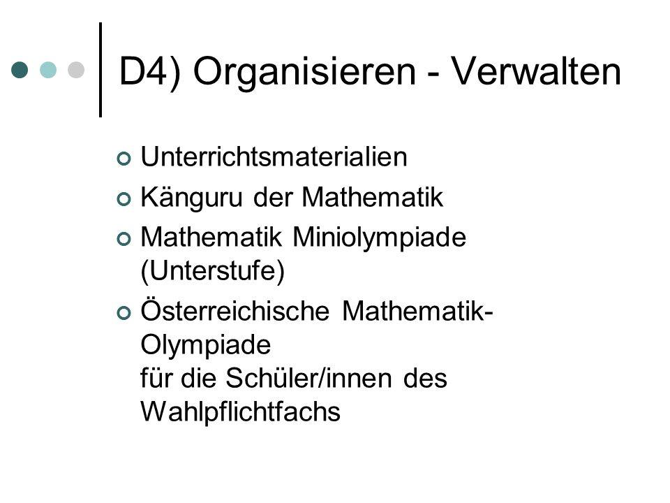 D4) Organisieren - Verwalten Unterrichtsmaterialien Känguru der Mathematik Mathematik Miniolympiade (Unterstufe) Österreichische Mathematik- Olympiade für die Schüler/innen des Wahlpflichtfachs