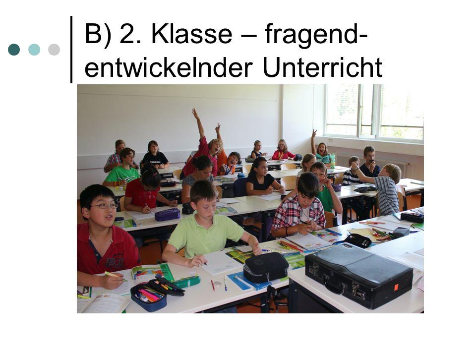 B) 2. Klasse – fragend- entwickelnder Unterricht