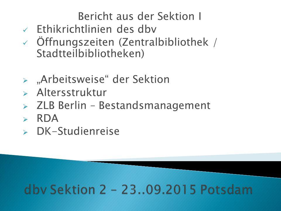 """Bericht aus der Sektion I Ethikrichtlinien des dbv Öffnungszeiten (Zentralbibliothek / Stadtteilbibliotheken)  """"Arbeitsweise"""" der Sektion  Altersstr"""