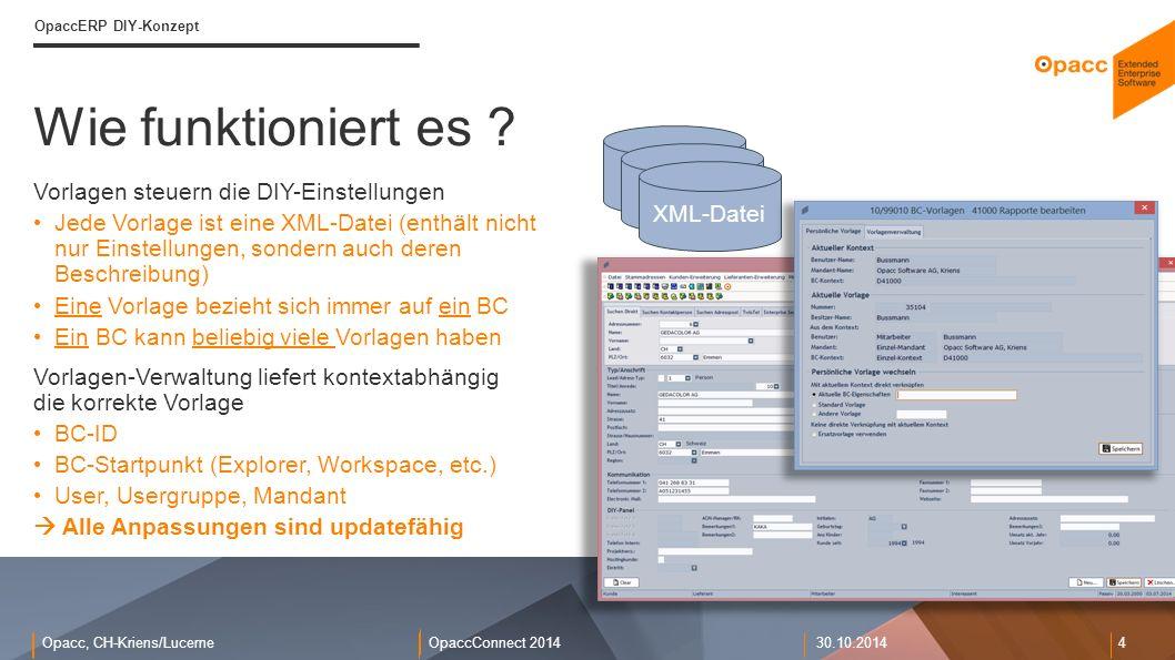 Opacc, CH-Kriens/LucerneOpaccConnect 201430.10.2014 4 Wie funktioniert es ? OpaccERP DIY-Konzept Vorlagen steuern die DIY-Einstellungen Jede Vorlage i
