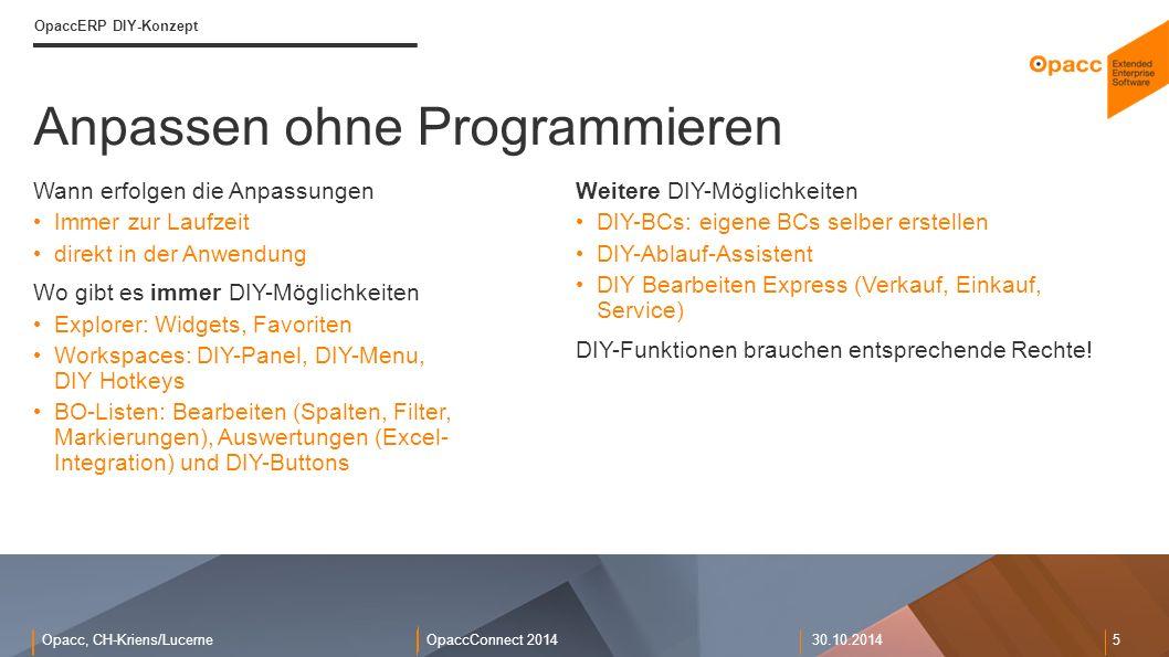 Opacc, CH-Kriens/LucerneOpaccConnect 201430.10.2014 5 Anpassen ohne Programmieren OpaccERP DIY-Konzept Wann erfolgen die Anpassungen Immer zur Laufzei