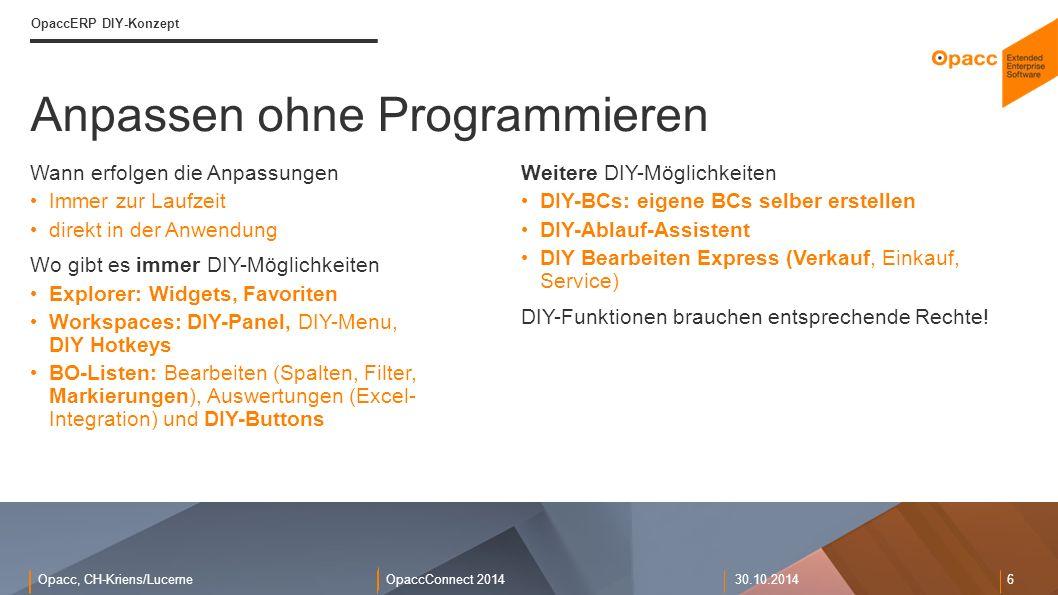 Opacc, CH-Kriens/LucerneOpaccConnect 201430.10.2014 6 Anpassen ohne Programmieren OpaccERP DIY-Konzept Wann erfolgen die Anpassungen Immer zur Laufzei