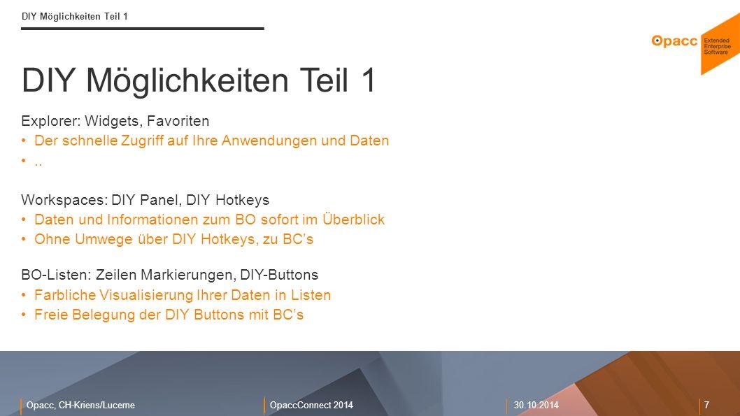 Opacc, CH-Kriens/LucerneOpaccConnect 201430.10.2014 7 DIY Möglichkeiten Teil 1 Explorer: Widgets, Favoriten Der schnelle Zugriff auf Ihre Anwendungen und Daten..