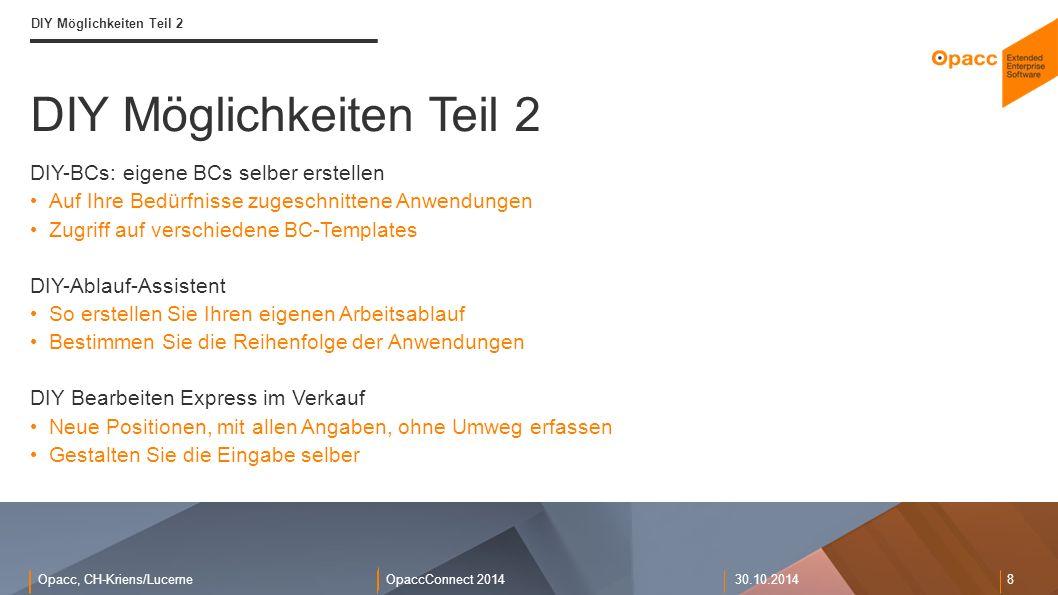 Opacc, CH-Kriens/LucerneOpaccConnect 201430.10.2014 8 DIY Möglichkeiten Teil 2 DIY-BCs: eigene BCs selber erstellen Auf Ihre Bedürfnisse zugeschnitten